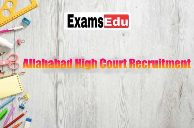 Allahabad High Court Recruitment 2021 – RO ARO Group D Upcoming Vacancy